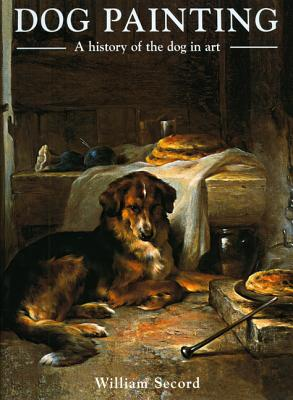 Dog Painting: A History of the Dog in Art - Secord, William