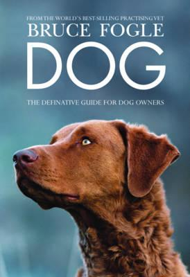 Dog: The definitive guide for dog owners - Fogle, Bruce