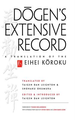 Dogen's Extensive Record: A Translation of the Eihei Koroku - Dogen, Eihei, and Leighton, Taigen Dan (Editor), and Anderson, Tenshin Reb (Foreword by)