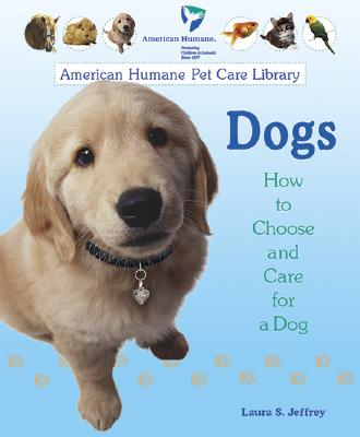 Dogs: How to Choose and Care for a Dog - Jeffrey, Laura S