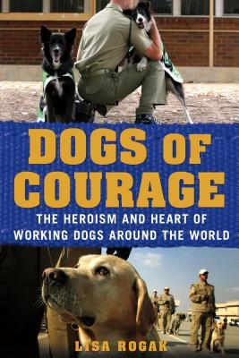 Dogs of Courage - Rogak, Lisa