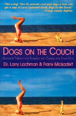 Dogs on the Couch: Behavior Therapy for Training and Caring for Your Dog - Lachman, Larry, and Mickadiet, Frank, and Mickadeit, Frank