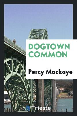 Dogtown Common - Mackaye, Percy