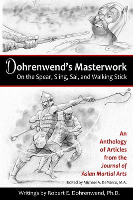 Dohrenwend's Masterwork: On the Spear, Sling, Sai, and Walking Stick - Dohrenwend, Dr Robert E