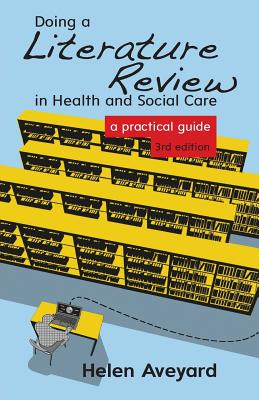 Doing a Literature Review in Health and Social Care: A Practical Guide - Aveyard, Helen