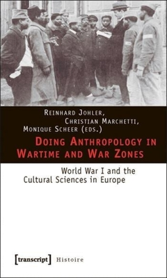 Doing Anthropology in Wartime and War Zones: World War I and the Cultural Sciences in Europe - Johler, Reinhard (Editor), and Marchetti, Christian (Editor), and Scheer, Monique (Editor)