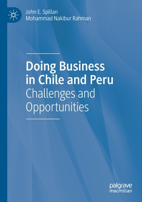 Doing Business in Chile and Peru: Challenges and Opportunities - Spillan, John E, and Rahman, Mohammad Nakibur