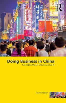 Doing Business in China - Ambler, Tim, and Witzel, Morgen, and Xi, Chao