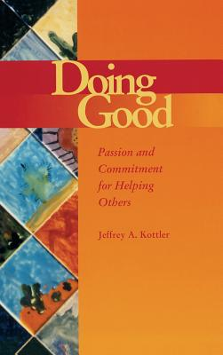 Doing Good: Passion and Commitment for Helping Others - Kottler, Jeffrey A., Ph.D.