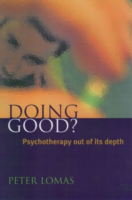 Doing Good?: Psychotherapy Out of Its Depth - Lomas, Peter