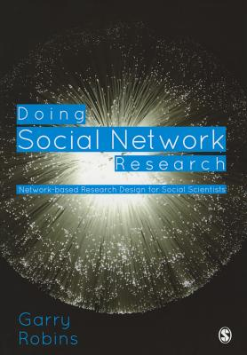 Doing Social Network Research: Network-based Research Design for Social Scientists - Robins, Garry L.