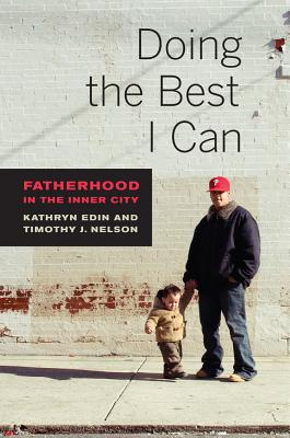 Doing the Best I Can: Fatherhood in the Inner City - Nelson, Timothy J., and Edin, Kathryn