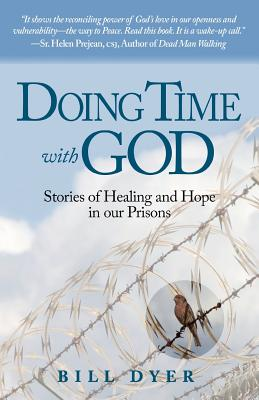 Doing Time with God: Stories of Healing and Hope in Our Prisons - Dyer, MR Bill