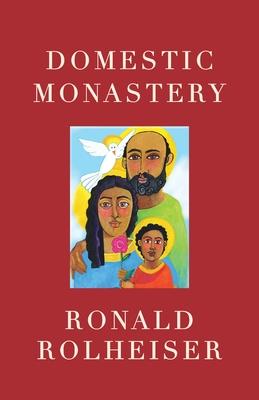 Domestic Monastery - Rolheiser, Ronald