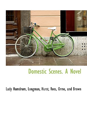 Domestic Scenes. a Novel - Humdrum, Lady, and Longman Hurst Rees Orme and Brown, Hurst Rees Orme and Brown (Creator)