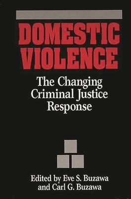 Domestic Violence: The Changing Criminal Justice Response - Monk, Abraham, and Buzawa, Carl G (Editor), and Buzawa, Eve S (Editor)