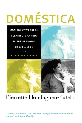 Domestica: Immigrant Workers Cleaning and Caring in the Shadows of Affluence - Hondagneu-Sotelo, Pierrette