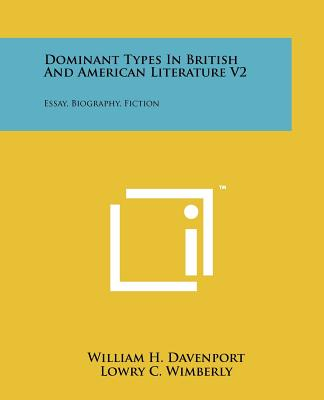 Dominant Types in British and American Literature V2: Essay, Biography, Fiction - Davenport, William H, and Wimberly, Lowry C, and Shaw, Harry