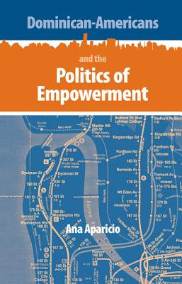 Dominican-Americans and the Politics of Empowerment - Aparicio, Ana