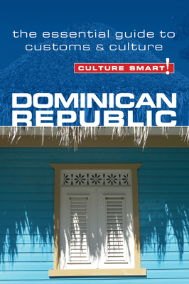 Dominican Republic - Culture Smart!: The Essential Guide to Customs & Culture - Bedggood, Ginnie, and Benady, Ilana