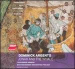 Dominick Argento: Jonah and the Whale - Daniel Cole (bass); Daniel Norman (tenor); Thomas Oakes; Providence Singers (choir, chorus); Boston Modern Orchestra Project;...
