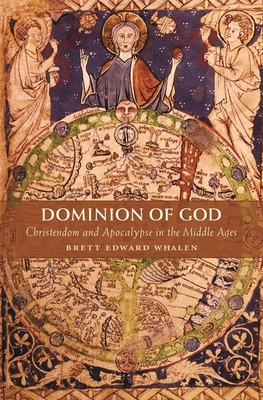 Dominion of God: Christendom and Apocalypse in the Middle Ages - Whalen, Brett Edward
