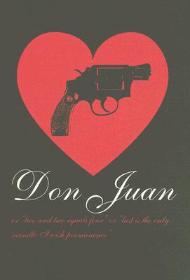 Don Juan: Or Two Plus Two Equals Four or Lust Is the Only Swindle I Wish Permanence - Matt, Gerald (Director)