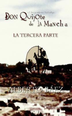 Don Quijote de La Mancha, La Tercera Parte - Baez, Alberto, and Bez, Alberto