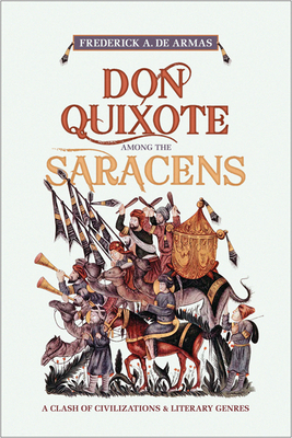 Don Quixote Among the Saracens: A Clash of Civilizations and Literary Genres - De Armas, Frederick A.