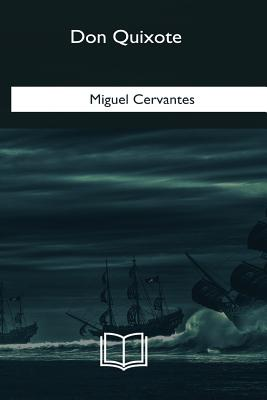 Don Quixote - Cervantes, Miguel, and Ormsby, John (Translated by)