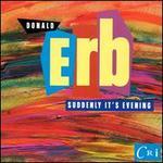 Donald Erb: Suddenly It's Evening