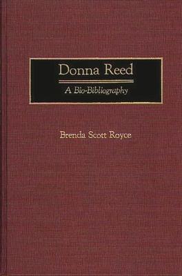 Donna Reed: A Bio-Bibliography - Scott Royce, Brenda