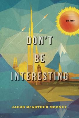 Don't Be Interesting: Poems - Mooney, Jacob McArthur