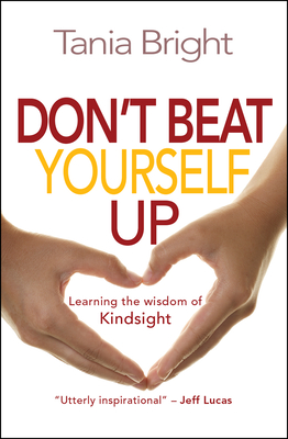 Don't Beat Yourself Up...: Breathe, Then Ask: What Did You Learn? - Bright, Tania