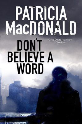 Don't Believe a Word: A novel of psychological suspense - MacDonald, Patricia
