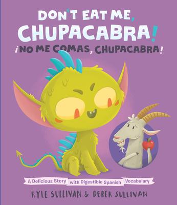 Don't Eat Me, Chupacabra! / íno Me Comas, Chupacabra!: A Delicious Story with Digestible Spanish Vocabulary - Sullivan, Kyle, and Sullivan, Derek (Illustrator)