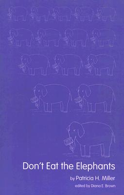 Don't Eat the Elephants - Miller, Patricia H, and Brown, Diana E (Editor)