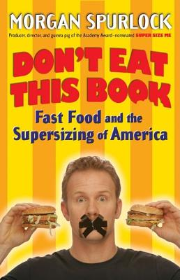 Don't Eat This Book: Fast Food and the Supersizing of America - Spurlock, Morgan