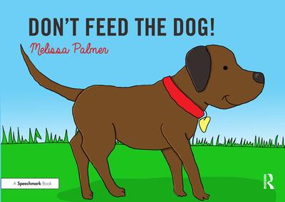 Don't Feed the Dog! - Palmer, Melissa