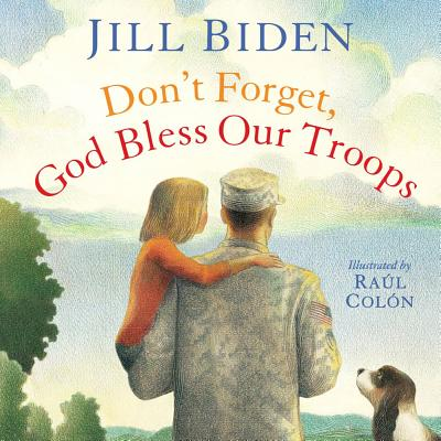 Don't Forget, God Bless Our Troops - Biden, Jill, and Colon, Raul (Illustrator)