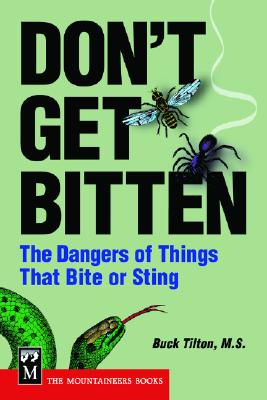 Don't Get Bitten: The Dangers of Things That Bite or Sting - Tilton, Buck