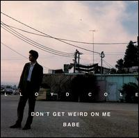Don't Get Weird on Me Babe - Lloyd Cole