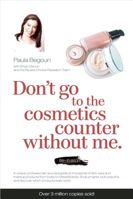 Don't Go to the Cosmetics Counter Without Me - Begoun, Paula, and Barron, Bryan