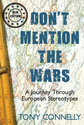 Don't Mention the Wars: A Journey Through European Stereotypes - Connelly, Tony