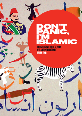 Don't Panic, I'm Islamic: How to Stop Worrying and Learn to Love the Alien Next Door - Aboulela, Leila (Contributions by), and Crabapple, Molly (Contributions by), and Farsad, Negin (Contributions by)