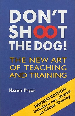 Don't Shoot the Dog!: The New Art of Teaching and Training - Pryor, Karen