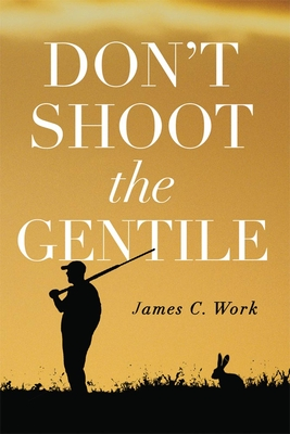 Don't Shoot the Gentile - Work, James C