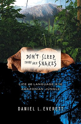 Don't Sleep, There Are Snakes: Life and Language in the Amazonian Jungle - Everett, Daniel L