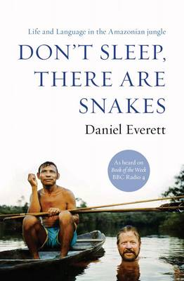 daniel everetts life in the piraha tribe in dont sleep there are snakes Don't sleep, there are snakes by daniel l everett, 9780307386120, available at book depository with free delivery worldwide.