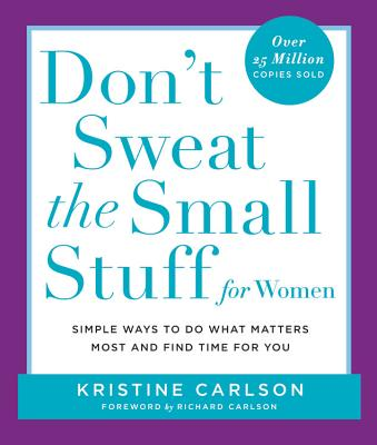 Don't Sweat the Small Stuff for Women: Simple Ways to Do What Matters Most and Find Time for You - Carlson, Kristine, PH D